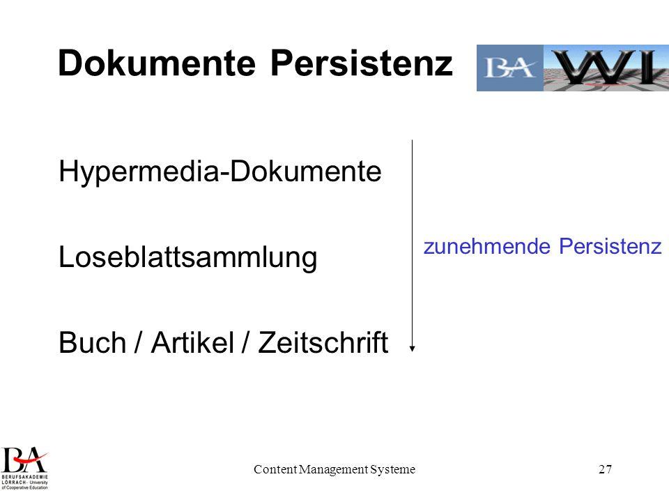 Content Management Systeme27 Dokumente Persistenz Hypermedia-Dokumente Loseblattsammlung Buch / Artikel / Zeitschrift zunehmende Persistenz