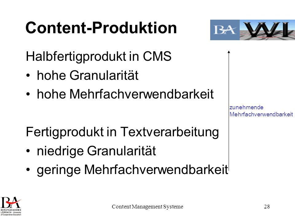 Content Management Systeme28 Content-Produktion Halbfertigprodukt in CMS hohe Granularität hohe Mehrfachverwendbarkeit Fertigprodukt in Textverarbeitu