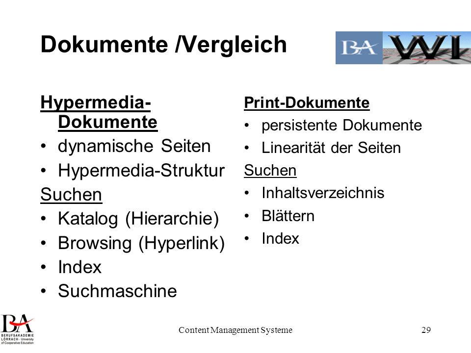 Content Management Systeme29 Dokumente /Vergleich Hypermedia- Dokumente dynamische Seiten Hypermedia-Struktur Suchen Katalog (Hierarchie) Browsing (Hy