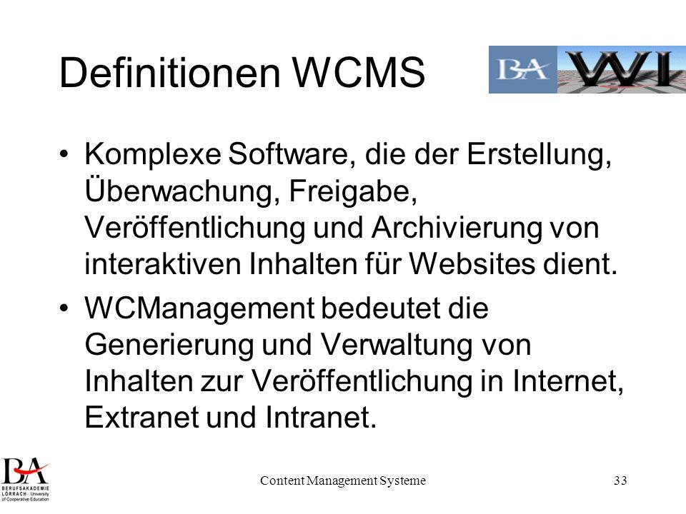 Content Management Systeme33 Definitionen WCMS Komplexe Software, die der Erstellung, Überwachung, Freigabe, Veröffentlichung und Archivierung von int