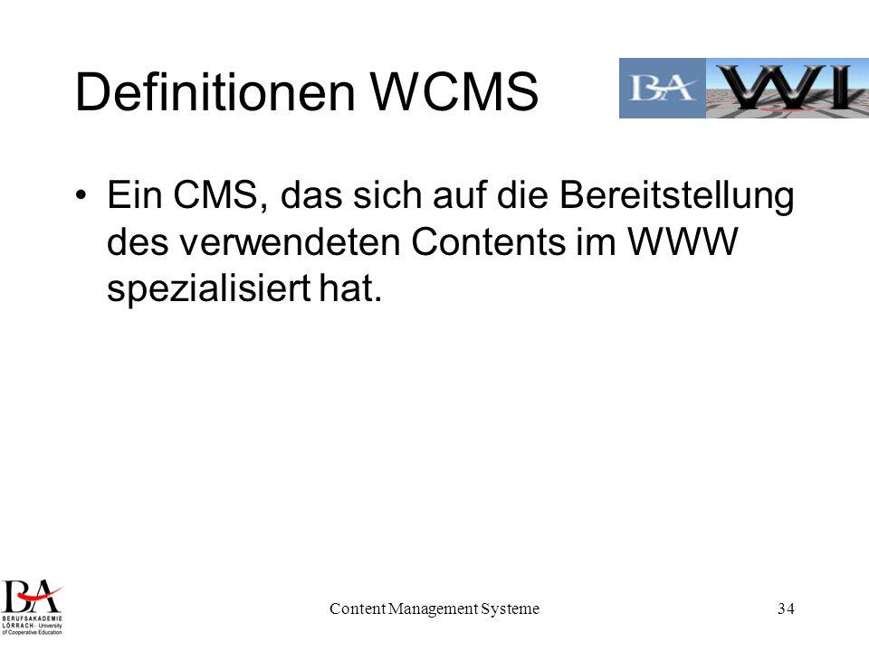 Content Management Systeme34 Definitionen WCMS Ein CMS, das sich auf die Bereitstellung des verwendeten Contents im WWW spezialisiert hat.