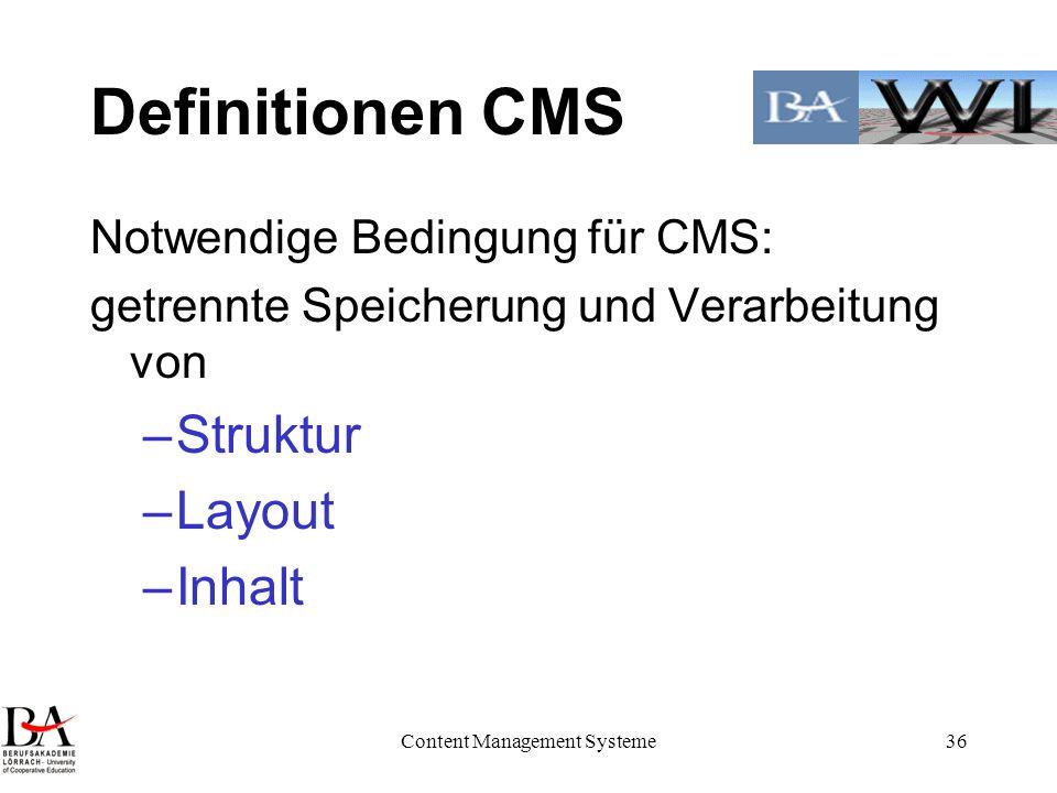 Content Management Systeme36 Definitionen CMS Notwendige Bedingung für CMS: getrennte Speicherung und Verarbeitung von –Struktur –Layout –Inhalt