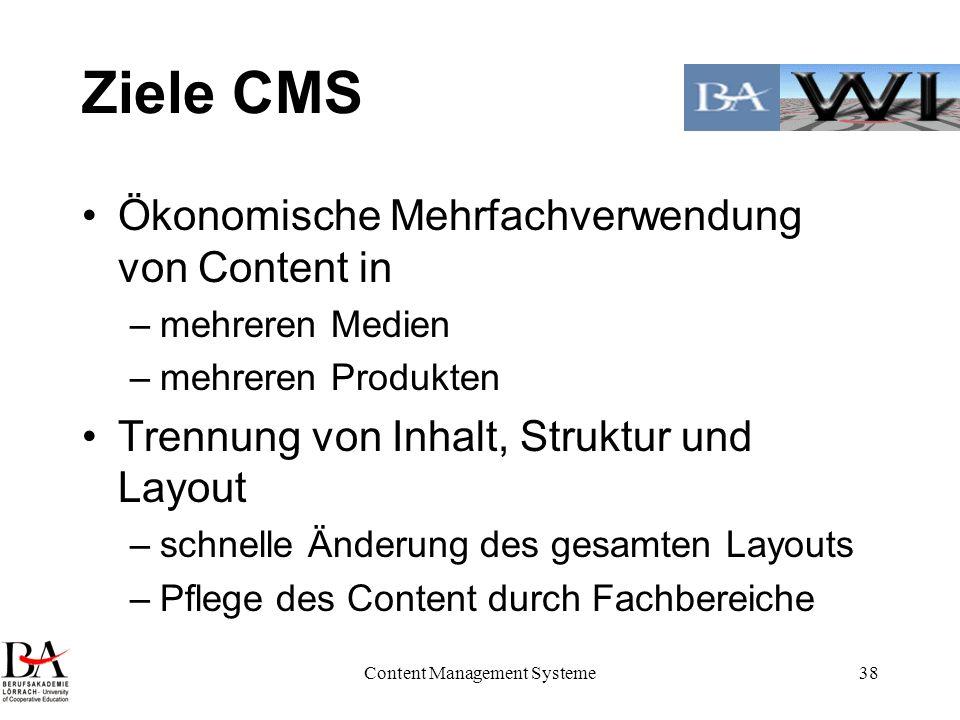 Content Management Systeme38 Ziele CMS Ökonomische Mehrfachverwendung von Content in –mehreren Medien –mehreren Produkten Trennung von Inhalt, Struktu