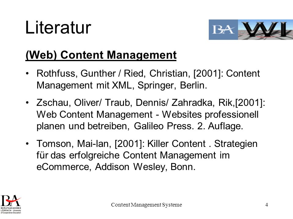 Content Management Systeme4 Literatur (Web) Content Management Rothfuss, Gunther / Ried, Christian, [2001]: Content Management mit XML, Springer, Berl