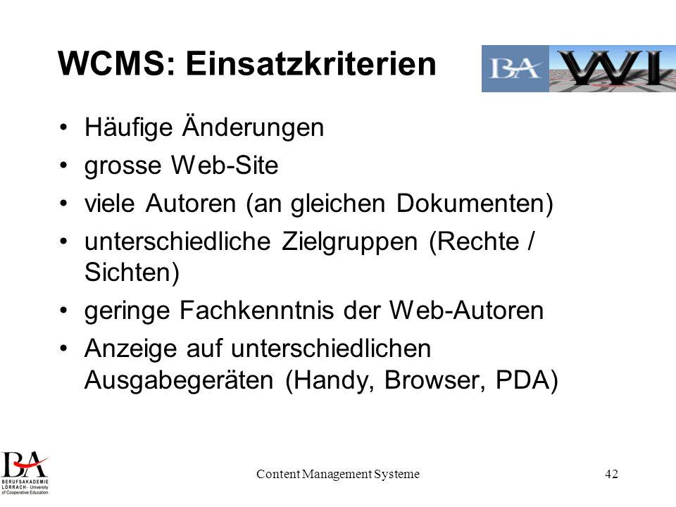 Content Management Systeme42 WCMS: Einsatzkriterien Häufige Änderungen grosse Web-Site viele Autoren (an gleichen Dokumenten) unterschiedliche Zielgru