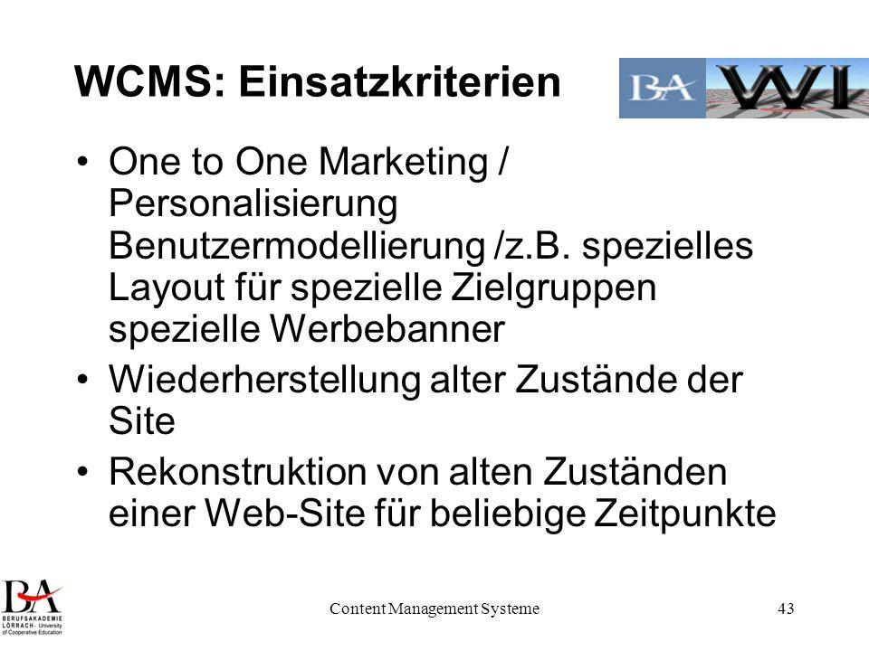 Content Management Systeme43 WCMS: Einsatzkriterien One to One Marketing / Personalisierung Benutzermodellierung /z.B. spezielles Layout für spezielle