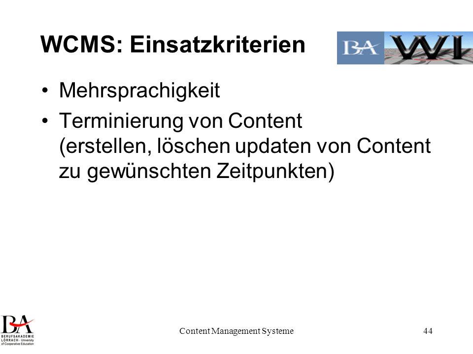 Content Management Systeme44 WCMS: Einsatzkriterien Mehrsprachigkeit Terminierung von Content (erstellen, löschen updaten von Content zu gewünschten Z