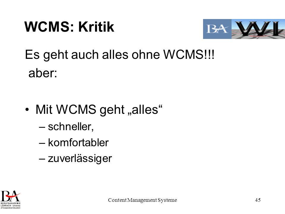 Content Management Systeme45 WCMS: Kritik Es geht auch alles ohne WCMS!!! aber: Mit WCMS geht alles –schneller, –komfortabler –zuverlässiger