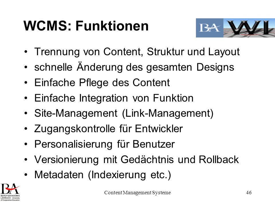 Content Management Systeme46 WCMS: Funktionen Trennung von Content, Struktur und Layout schnelle Änderung des gesamten Designs Einfache Pflege des Con