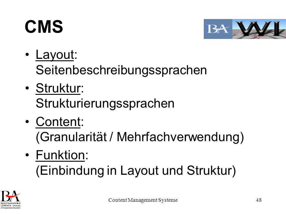 Content Management Systeme48 CMS Layout: Seitenbeschreibungssprachen Struktur: Strukturierungssprachen Content: (Granularität / Mehrfachverwendung) Fu