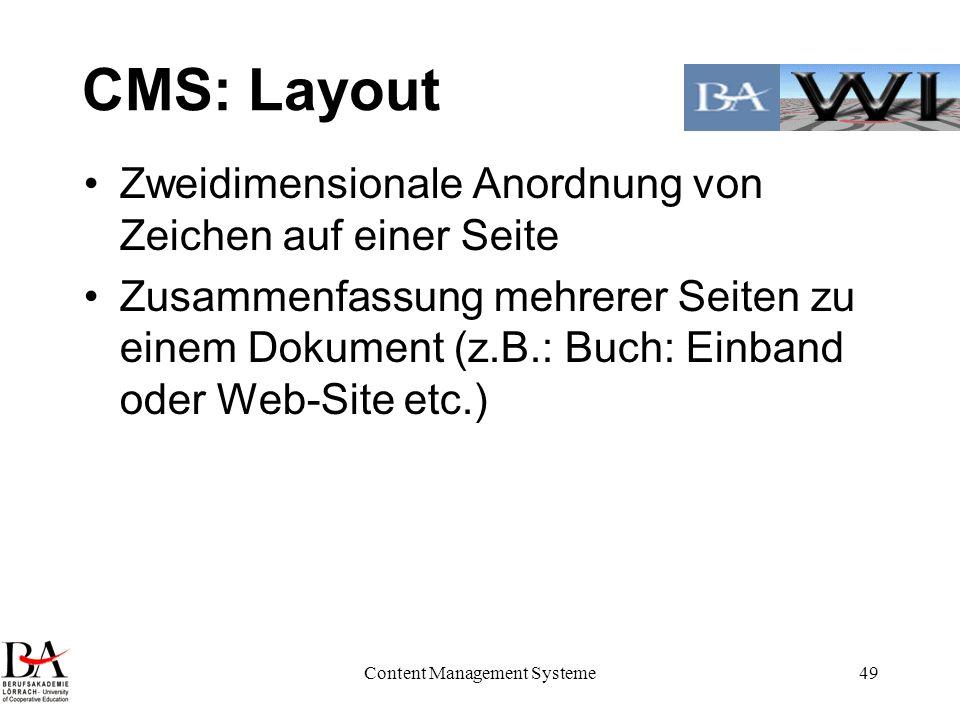 Content Management Systeme49 CMS: Layout Zweidimensionale Anordnung von Zeichen auf einer Seite Zusammenfassung mehrerer Seiten zu einem Dokument (z.B