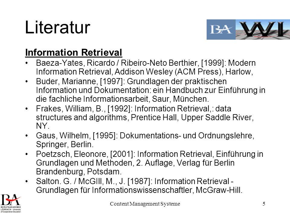 Content Management Systeme5 Literatur Information Retrieval Baeza-Yates, Ricardo / Ribeiro-Neto Berthier, [1999]: Modern Information Retrieval, Addiso