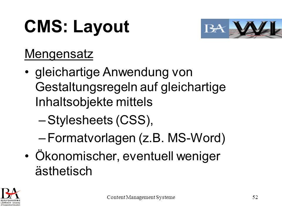 Content Management Systeme52 CMS: Layout Mengensatz gleichartige Anwendung von Gestaltungsregeln auf gleichartige Inhaltsobjekte mittels –Stylesheets