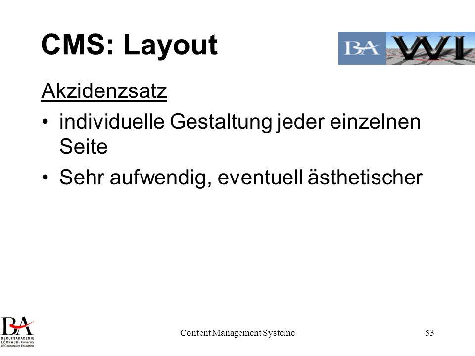 Content Management Systeme53 CMS: Layout Akzidenzsatz individuelle Gestaltung jeder einzelnen Seite Sehr aufwendig, eventuell ästhetischer