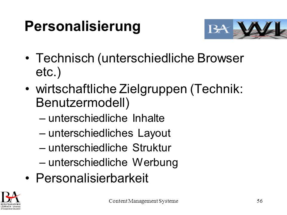 Content Management Systeme56 Personalisierung Technisch (unterschiedliche Browser etc.) wirtschaftliche Zielgruppen (Technik: Benutzermodell) –untersc
