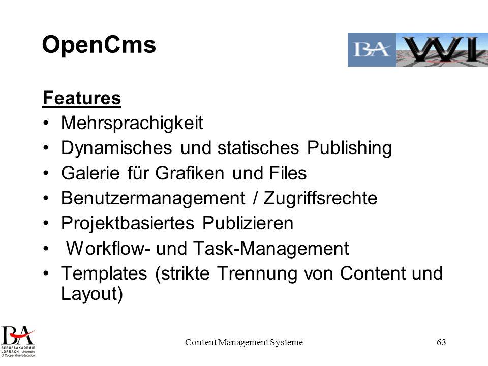 Content Management Systeme63 OpenCms Features Mehrsprachigkeit Dynamisches und statisches Publishing Galerie für Grafiken und Files Benutzermanagement