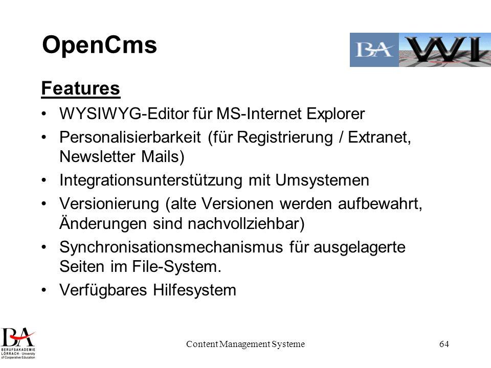 Content Management Systeme64 OpenCms Features WYSIWYG-Editor für MS-Internet Explorer Personalisierbarkeit (für Registrierung / Extranet, Newsletter M