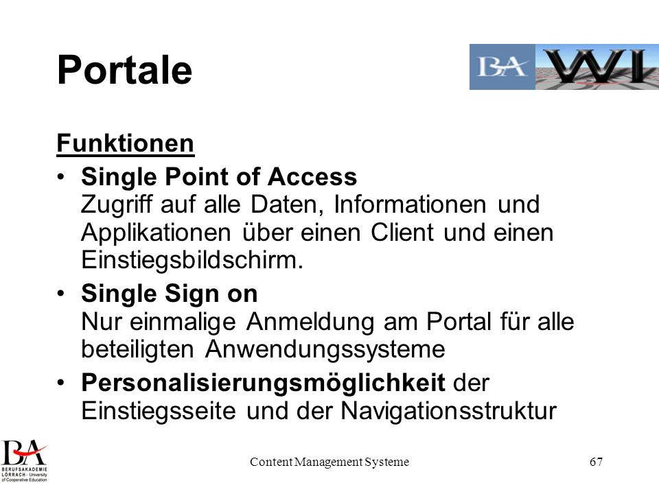 Content Management Systeme67 Portale Funktionen Single Point of Access Zugriff auf alle Daten, Informationen und Applikationen über einen Client und e