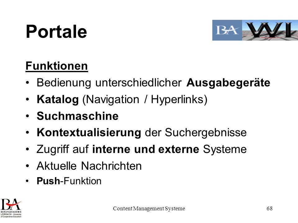 Content Management Systeme68 Portale Funktionen Bedienung unterschiedlicher Ausgabegeräte Katalog (Navigation / Hyperlinks) Suchmaschine Kontextualisi