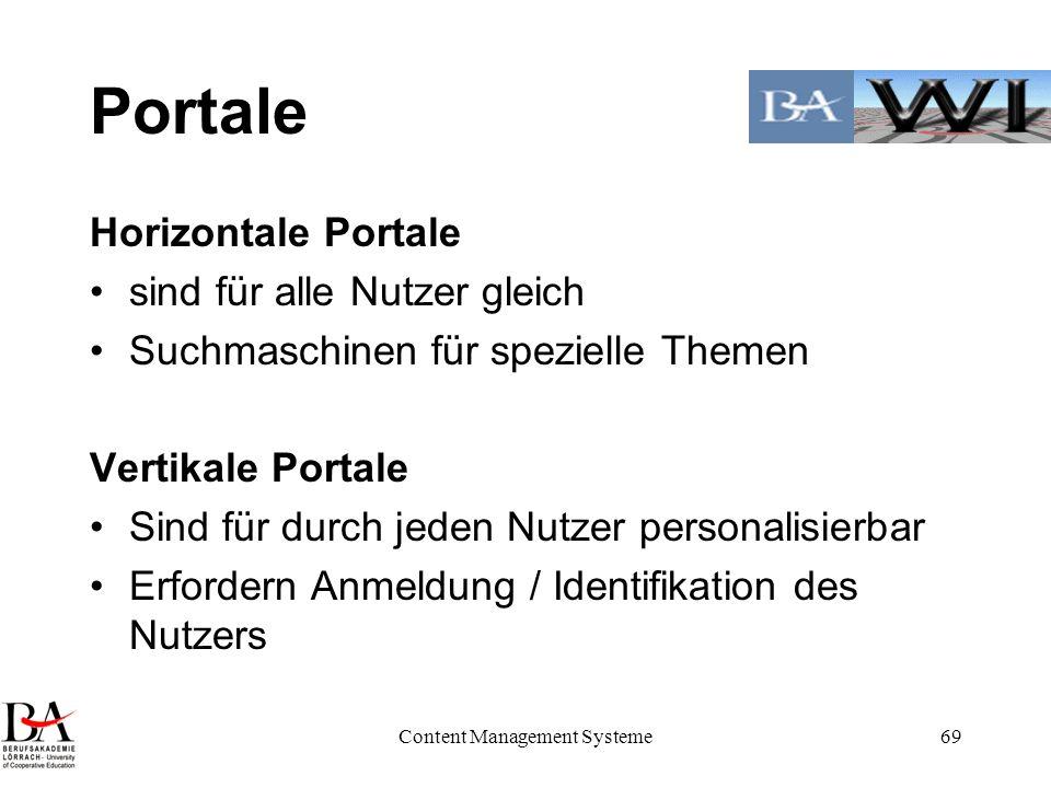 Content Management Systeme69 Portale Horizontale Portale sind für alle Nutzer gleich Suchmaschinen für spezielle Themen Vertikale Portale Sind für dur