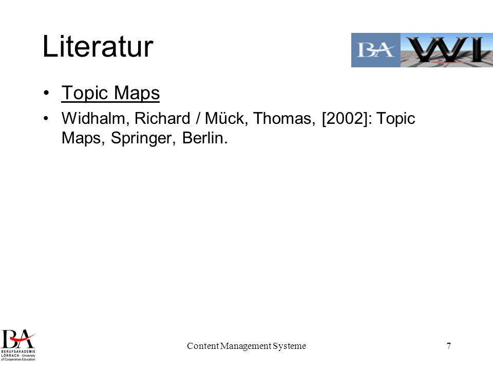 Content Management Systeme7 Literatur Topic Maps Widhalm, Richard / Mück, Thomas, [2002]: Topic Maps, Springer, Berlin.