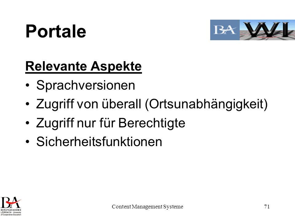 Content Management Systeme71 Portale Relevante Aspekte Sprachversionen Zugriff von überall (Ortsunabhängigkeit) Zugriff nur für Berechtigte Sicherheit