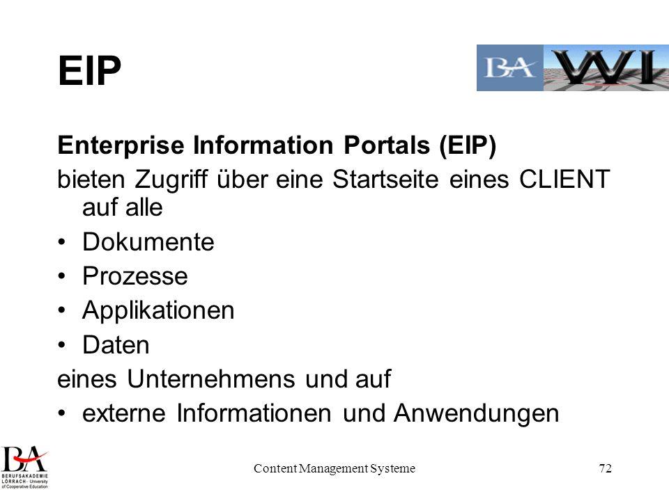 Content Management Systeme72 EIP Enterprise Information Portals (EIP) bieten Zugriff über eine Startseite eines CLIENT auf alle Dokumente Prozesse App