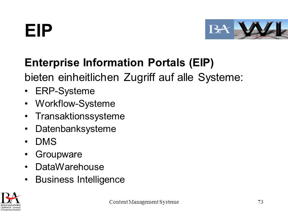 Content Management Systeme73 EIP Enterprise Information Portals (EIP) bieten einheitlichen Zugriff auf alle Systeme: ERP-Systeme Workflow-Systeme Tran