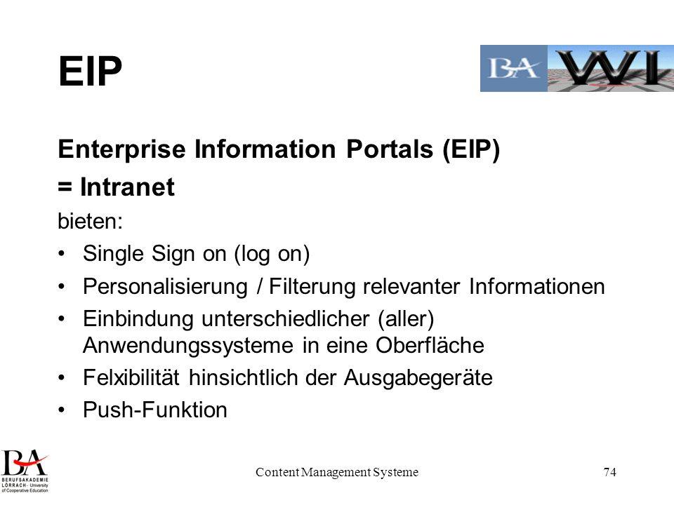 Content Management Systeme74 EIP Enterprise Information Portals (EIP) = Intranet bieten: Single Sign on (log on) Personalisierung / Filterung relevant