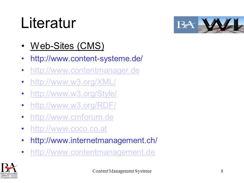 Content Management Systeme8 Literatur Web-Sites (CMS) http://www.content-systeme.de/ http://www.contentmanager.de http://www.w3.org/XML/ http://www.w3