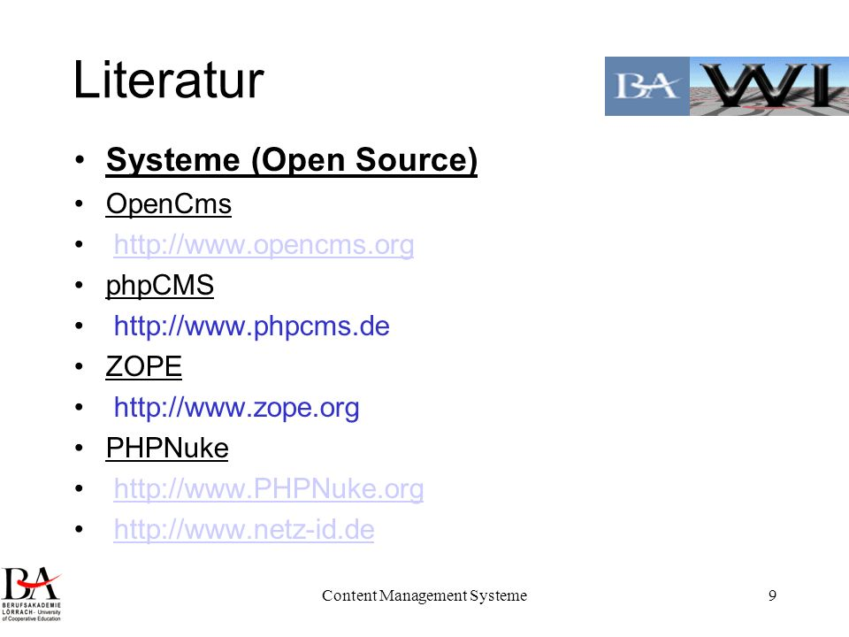 Content Management Systeme9 Literatur Systeme (Open Source) OpenCms http://www.opencms.org phpCMS http://www.phpcms.de ZOPE http://www.zope.org PHPNuk