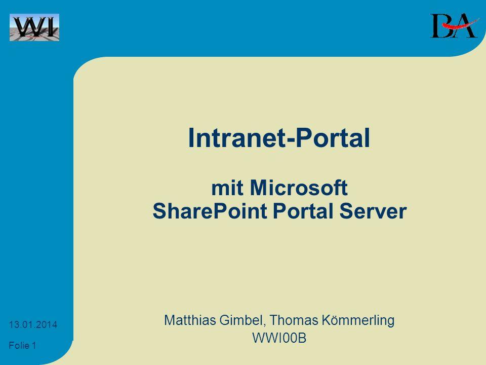 Folie 1 13.01.2014 Intranet-Portal mit Microsoft SharePoint Portal Server Matthias Gimbel, Thomas Kömmerling WWI00B