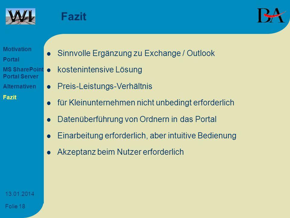 Folie 18 13.01.2014 Fazit Sinnvolle Ergänzung zu Exchange / Outlook kostenintensive Lösung Preis-Leistungs-Verhältnis für Kleinunternehmen nicht unbed