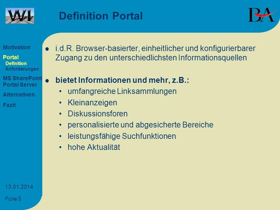 Folie 5 13.01.2014 Definition Portal i.d.R. Browser-basierter, einheitlicher und konfigurierbarer Zugang zu den unterschiedlichsten Informationsquelle