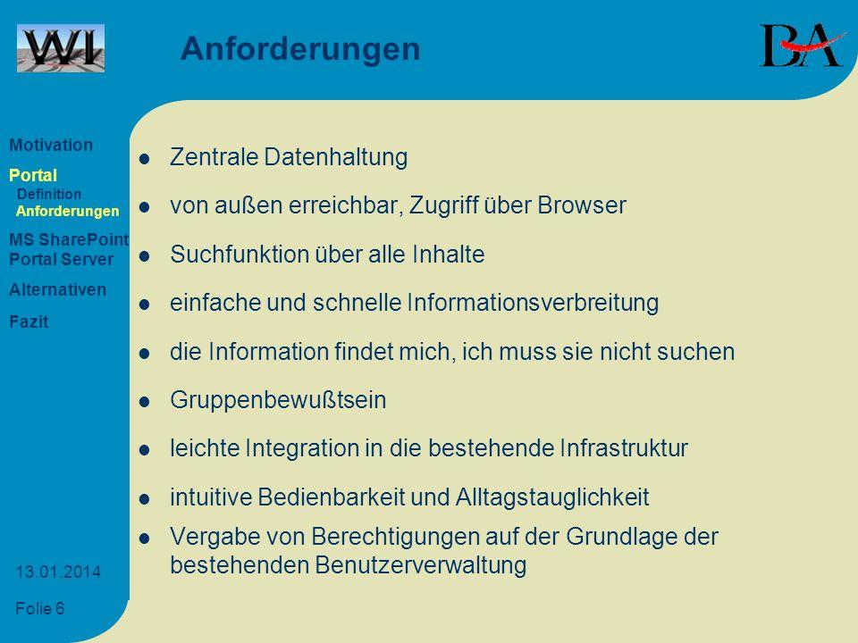 Folie 6 13.01.2014 Anforderungen Zentrale Datenhaltung von außen erreichbar, Zugriff über Browser Suchfunktion über alle Inhalte einfache und schnelle
