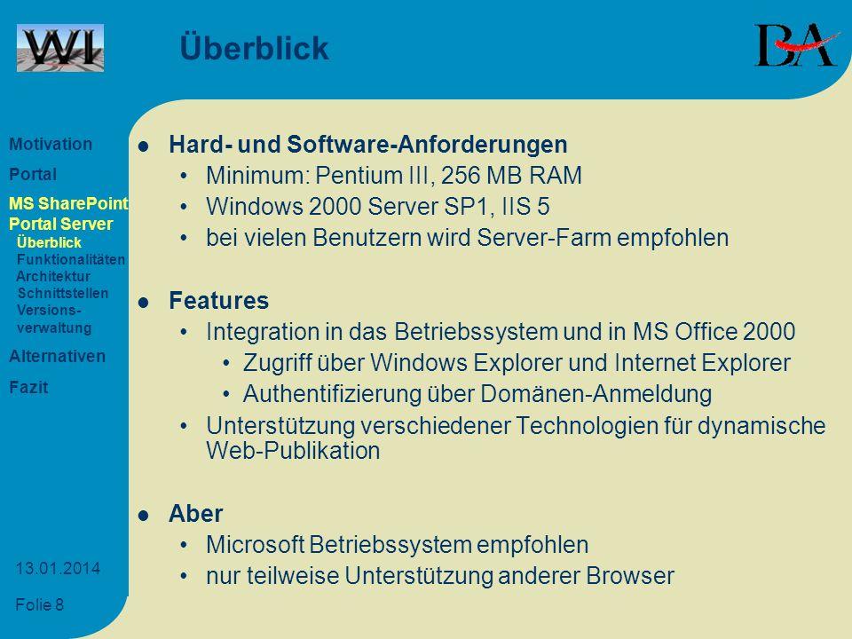 Folie 8 13.01.2014 Überblick Hard- und Software-Anforderungen Minimum: Pentium III, 256 MB RAM Windows 2000 Server SP1, IIS 5 bei vielen Benutzern wir