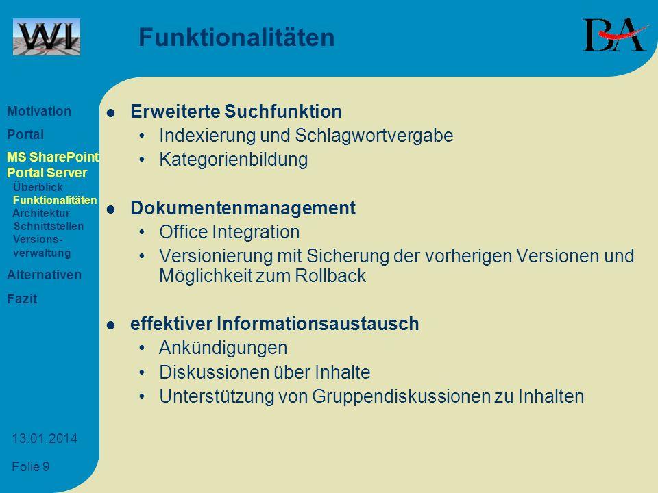 Folie 9 13.01.2014 Funktionalitäten Erweiterte Suchfunktion Indexierung und Schlagwortvergabe Kategorienbildung Dokumentenmanagement Office Integratio