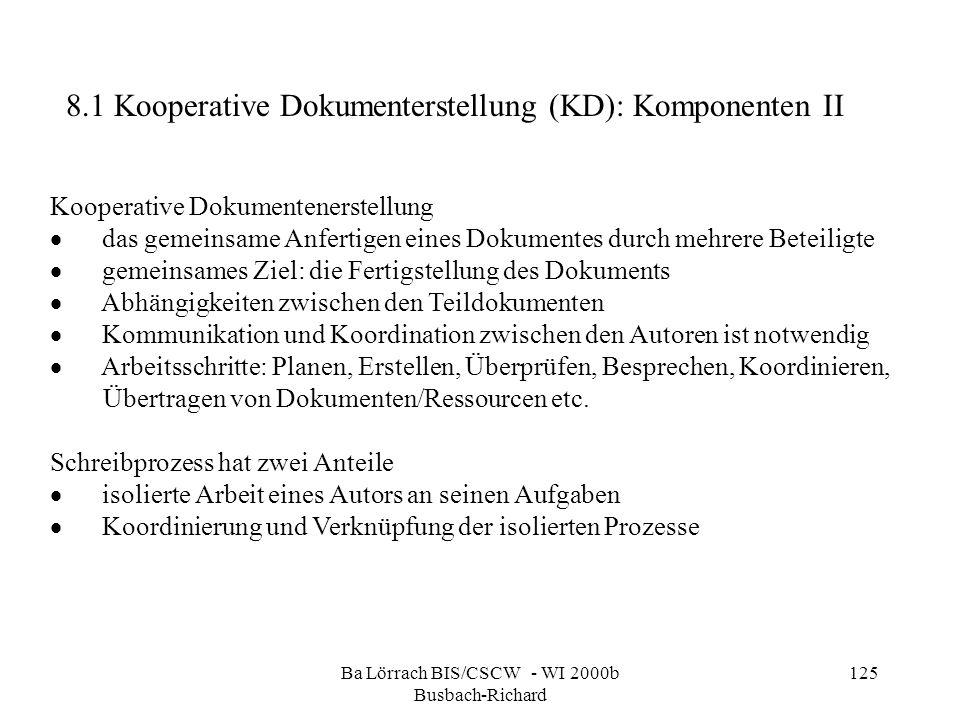 Ba Lörrach BIS/CSCW - WI 2000b Busbach-Richard 125 Kooperative Dokumentenerstellung das gemeinsame Anfertigen eines Dokumentes durch mehrere Beteiligt