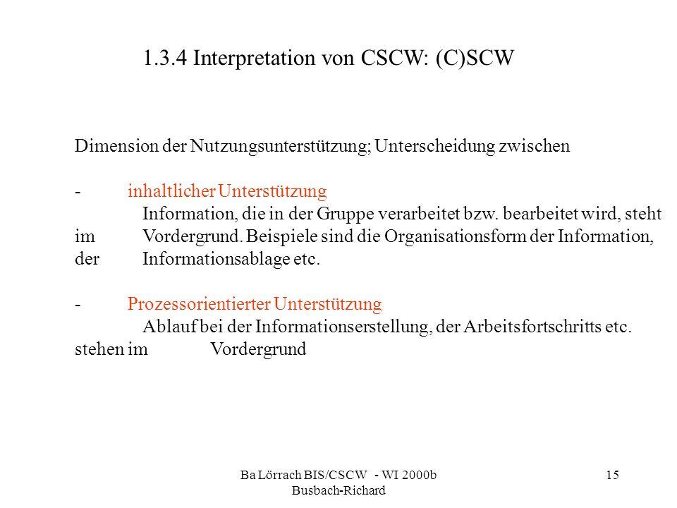 Ba Lörrach BIS/CSCW - WI 2000b Busbach-Richard 15 Dimension der Nutzungsunterstützung; Unterscheidung zwischen - inhaltlicher Unterstützung Informatio