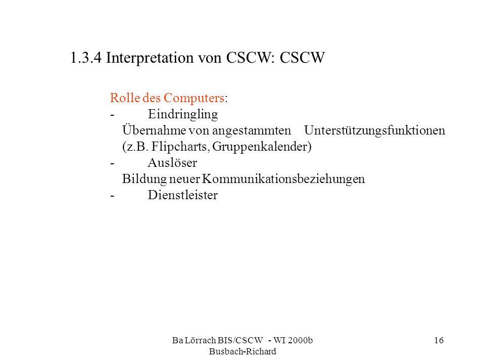 Ba Lörrach BIS/CSCW - WI 2000b Busbach-Richard 16 Rolle des Computers: - Eindringling Übernahme von angestammten Unterstützungsfunktionen (z.B. Flipch