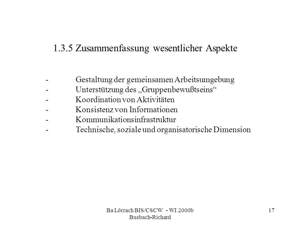 Ba Lörrach BIS/CSCW - WI 2000b Busbach-Richard 17 -Gestaltung der gemeinsamen Arbeitsumgebung -Unterstützung des Gruppenbewußtseins -Koordination von