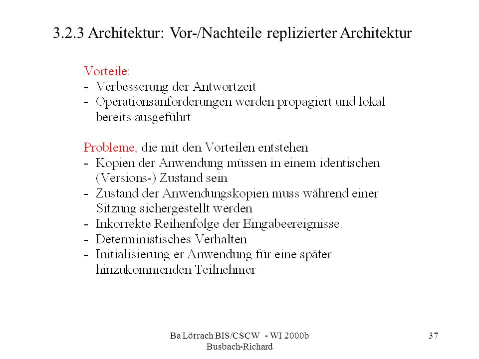Ba Lörrach BIS/CSCW - WI 2000b Busbach-Richard 37 3.2.3 Architektur: Vor-/Nachteile replizierter Architektur