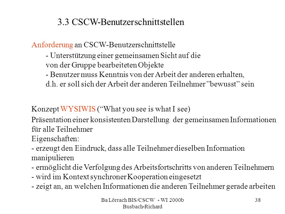 Ba Lörrach BIS/CSCW - WI 2000b Busbach-Richard 38 Anforderung an CSCW-Benutzerschnittstelle - Unterstützung einer gemeinsamen Sicht auf die von der Gr
