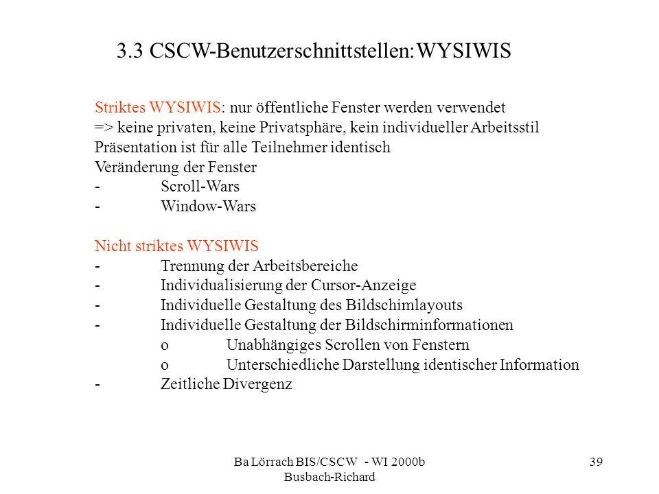 Ba Lörrach BIS/CSCW - WI 2000b Busbach-Richard 39 3.3 CSCW-Benutzerschnittstellen:WYSIWIS Striktes WYSIWIS: nur öffentliche Fenster werden verwendet =