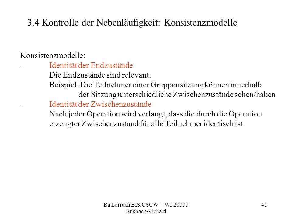 Ba Lörrach BIS/CSCW - WI 2000b Busbach-Richard 41 3.4 Kontrolle der Nebenläufigkeit: Konsistenzmodelle Konsistenzmodelle: -Identität der Endzustände D