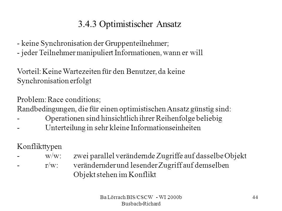 Ba Lörrach BIS/CSCW - WI 2000b Busbach-Richard 44 3.4.3 Optimistischer Ansatz - keine Synchronisation der Gruppenteilnehmer; - jeder Teilnehmer manipu