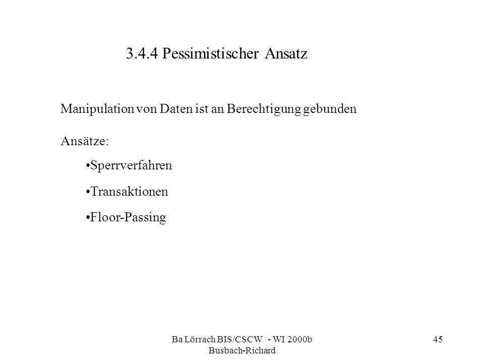Ba Lörrach BIS/CSCW - WI 2000b Busbach-Richard 45 3.4.4 Pessimistischer Ansatz Manipulation von Daten ist an Berechtigung gebunden Ansätze: Sperrverfa