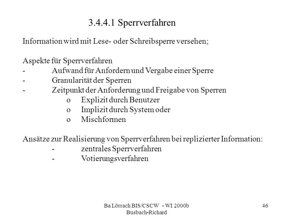 Ba Lörrach BIS/CSCW - WI 2000b Busbach-Richard 46 3.4.4.1 Sperrverfahren Information wird mit Lese- oder Schreibsperre versehen; Aspekte für Sperrverf