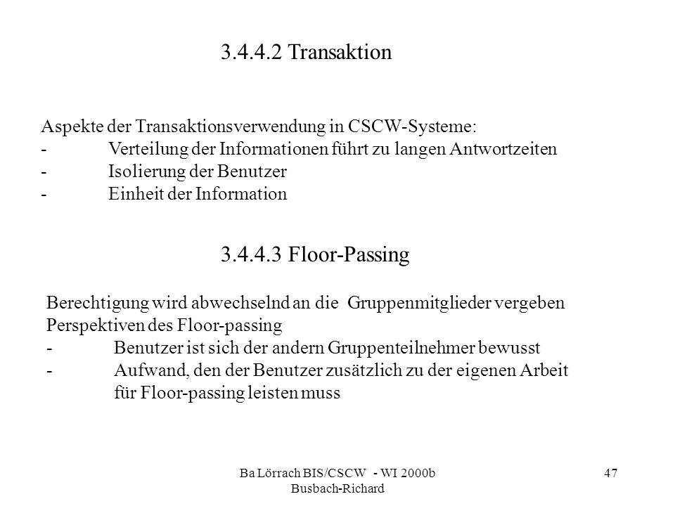 Ba Lörrach BIS/CSCW - WI 2000b Busbach-Richard 47 3.4.4.2 Transaktion Aspekte der Transaktionsverwendung in CSCW-Systeme: -Verteilung der Informatione