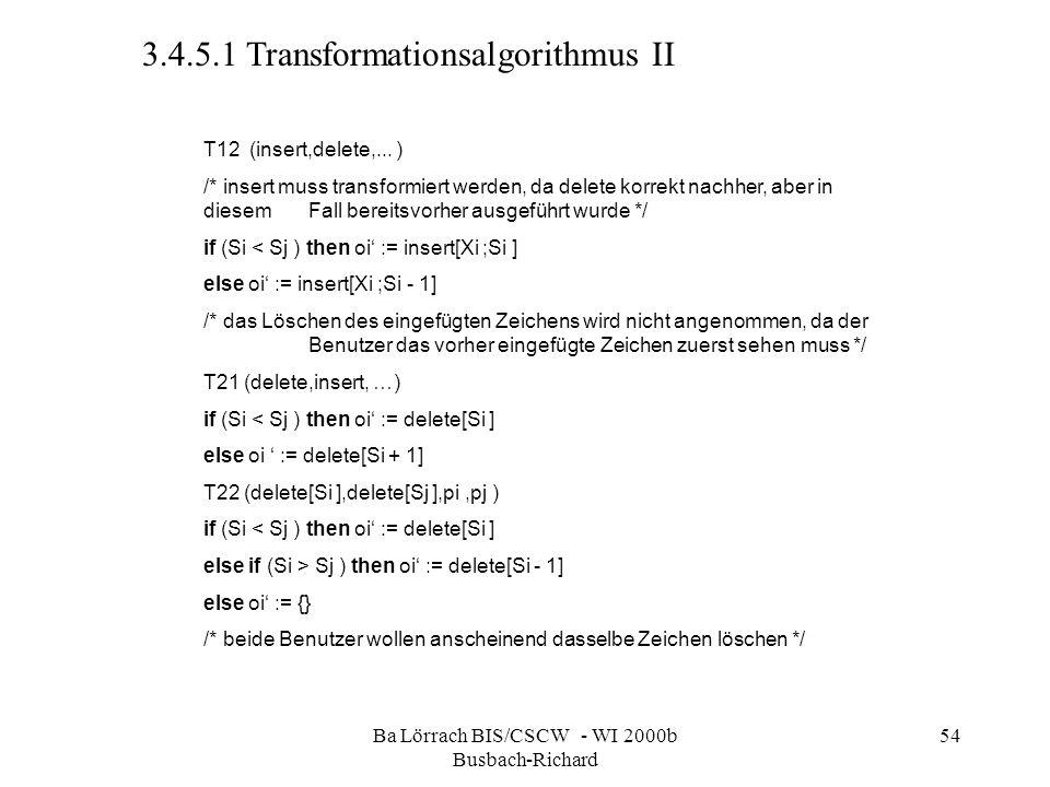 Ba Lörrach BIS/CSCW - WI 2000b Busbach-Richard 54 T12 (insert,delete,... ) /* insert muss transformiert werden, da delete korrekt nachher, aber in die